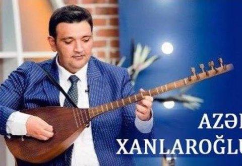 Aşıq Azər Xanlaroğlu dünyasını dəyişdi